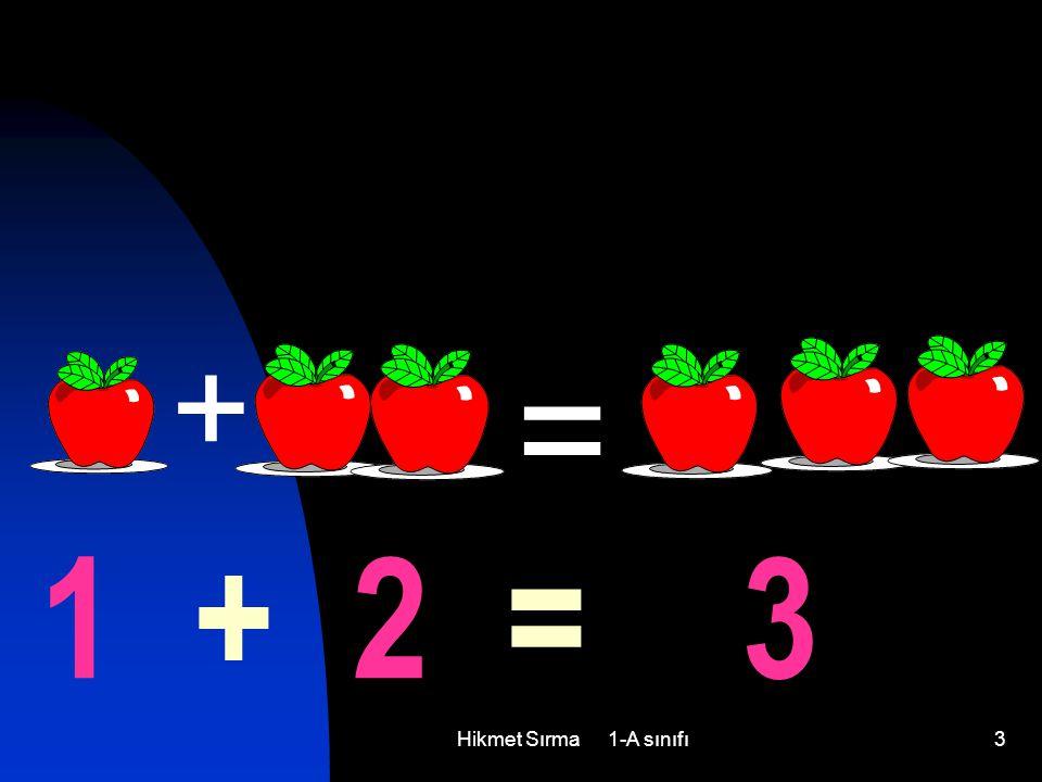 + = 1 + 2 = 3 Hikmet Sırma 1-A sınıfı