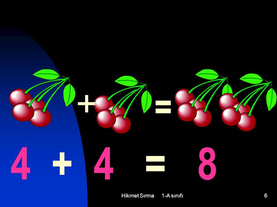 + = 4 + 4 = 8 Hikmet Sırma 1-A sınıfı