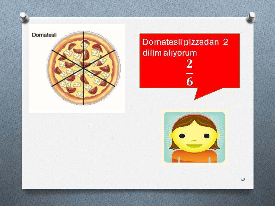 Domatesli pizzadan 2 dilim alıyorum