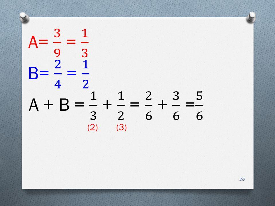 A= 3 9 = 1 3 B= 2 4 = 1 2 A + B = 1 3 + 1 2 = 2 6 + 3 6 = 5 6 (2) (3)