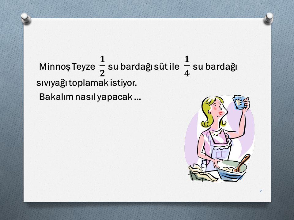 Minnoş Teyze 𝟏 𝟐 su bardağı süt ile 𝟏 𝟒 su bardağı sıvıyağı toplamak istiyor.