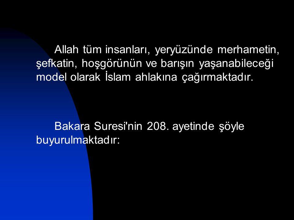 Bakara Suresi nin 208. ayetinde şöyle buyurulmaktadır: