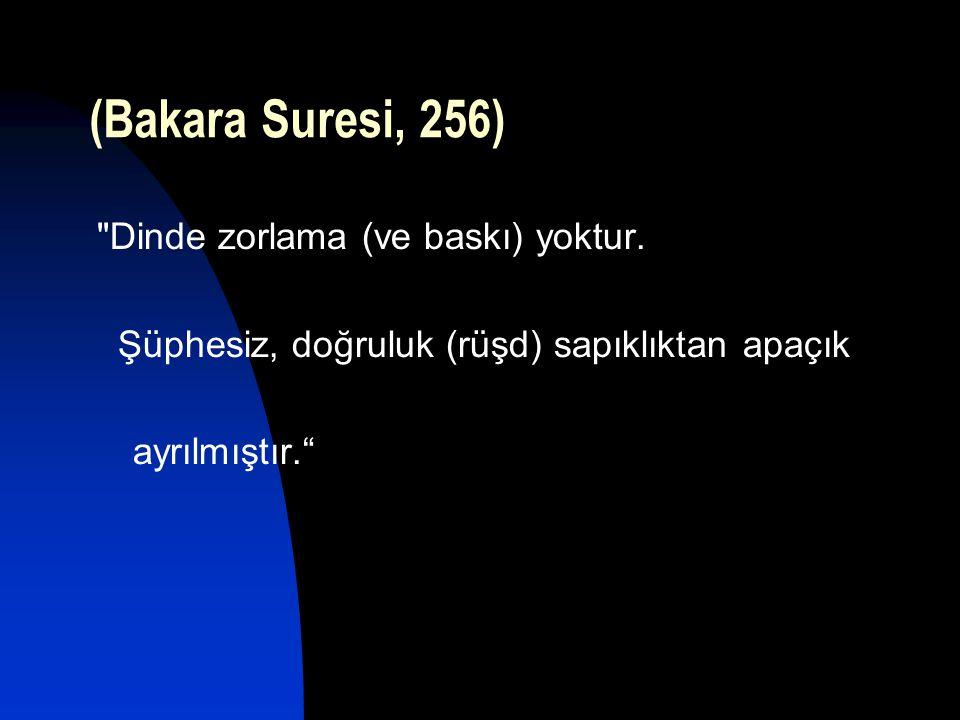 (Bakara Suresi, 256) Dinde zorlama (ve baskı) yoktur.