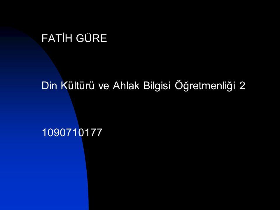 FATİH GÜRE Din Kültürü ve Ahlak Bilgisi Öğretmenliği 2 1090710177