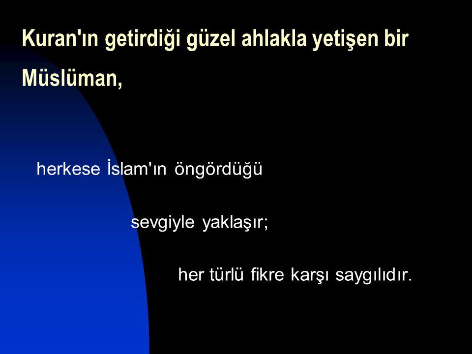 Kuran ın getirdiği güzel ahlakla yetişen bir Müslüman,
