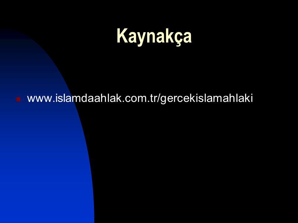 Kaynakça www.islamdaahlak.com.tr/gercekislamahlaki