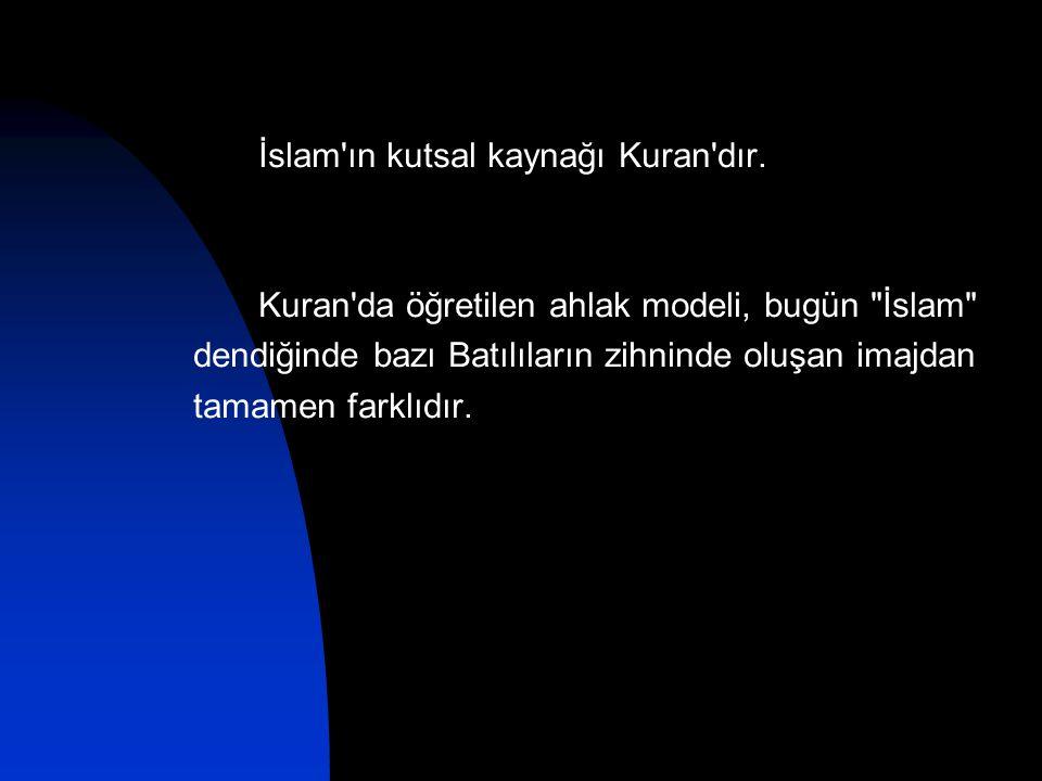 Kuran da öğretilen ahlak modeli, bugün İslam