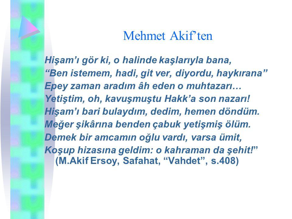 Mehmet Akif'ten Hişam'ı gör ki, o halinde kaşlarıyla bana,