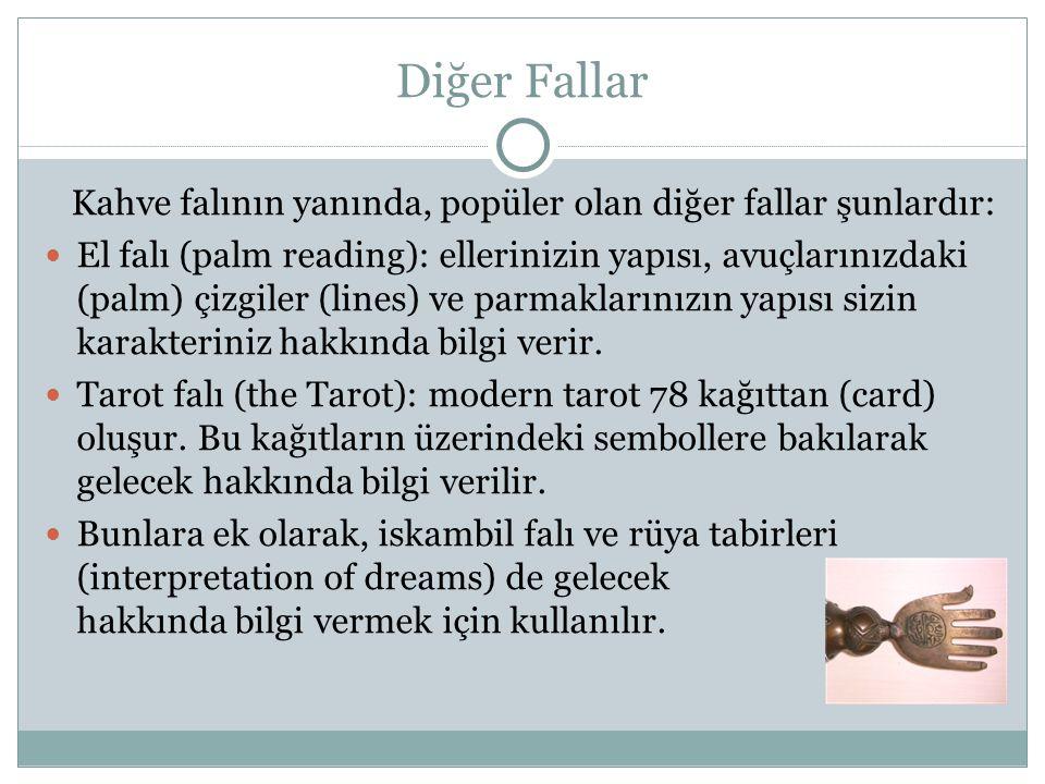Diğer Fallar Kahve falının yanında, popüler olan diğer fallar şunlardır: