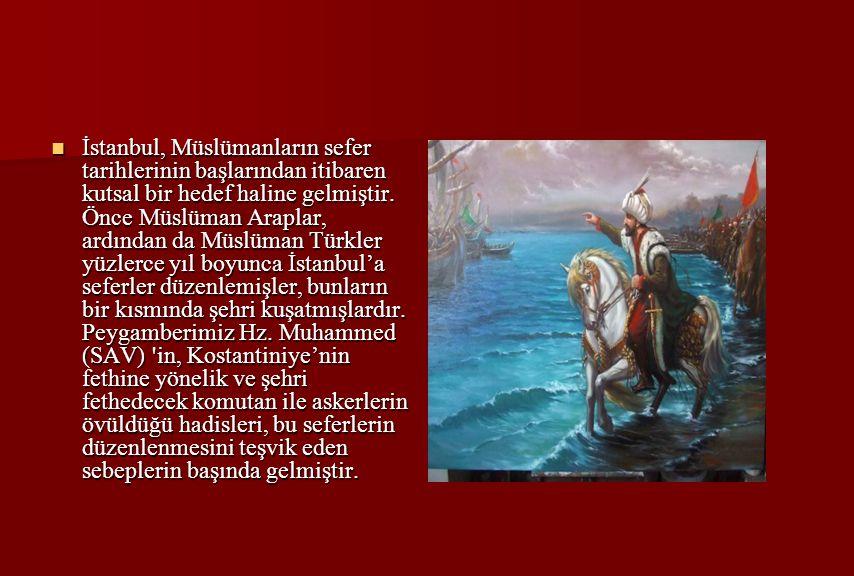 İstanbul, Müslümanların sefer tarihlerinin başlarından itibaren kutsal bir hedef haline gelmiştir.