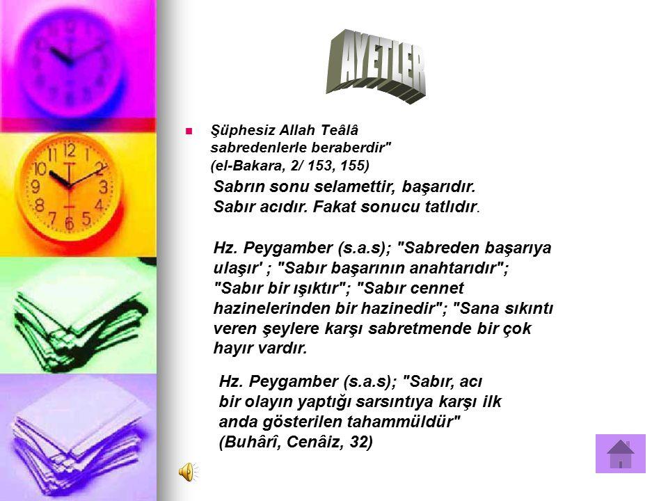 AYETLER Şüphesiz Allah Teâlâ sabredenlerle beraberdir (el-Bakara, 2/ 153, 155)
