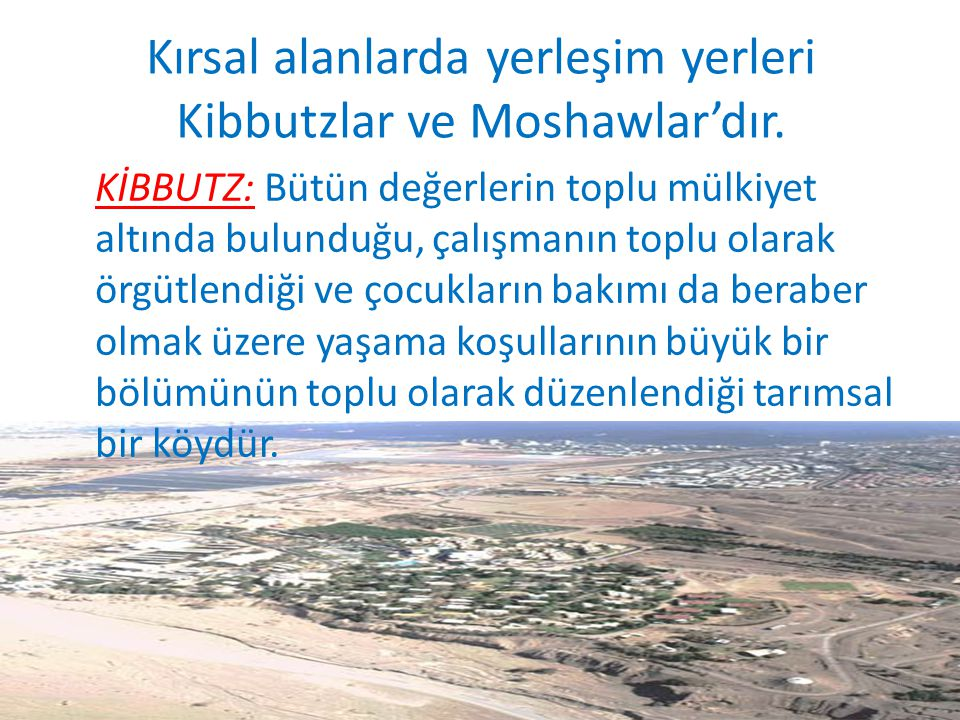 Kırsal alanlarda yerleşim yerleri Kibbutzlar ve Moshawlar'dır.
