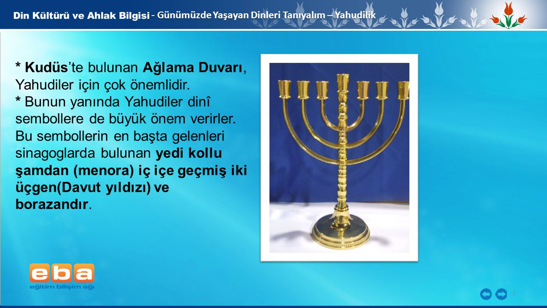 * Kudüs'te bulunan Ağlama Duvarı, Yahudiler için çok önemlidir.