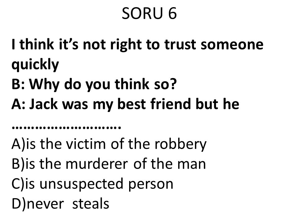 SORU 6 I think it's not right to trust someone quickly
