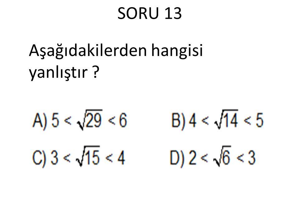 SORU 13 Aşağıdakilerden hangisi yanlıştır
