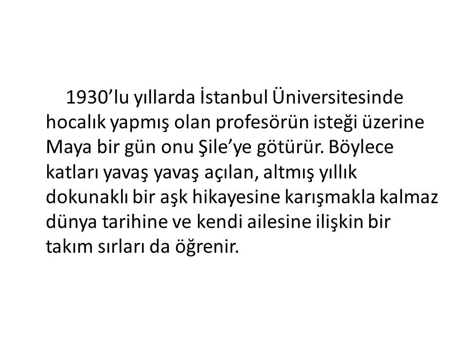 1930'lu yıllarda İstanbul Üniversitesinde hocalık yapmış olan profesörün isteği üzerine Maya bir gün onu Şile'ye götürür.