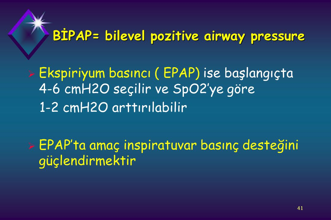 BİPAP= bilevel pozitive airway pressure
