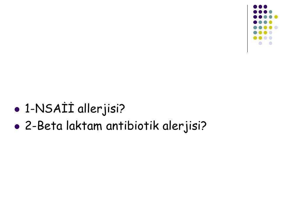 1-NSAİİ allerjisi 2-Beta laktam antibiotik alerjisi