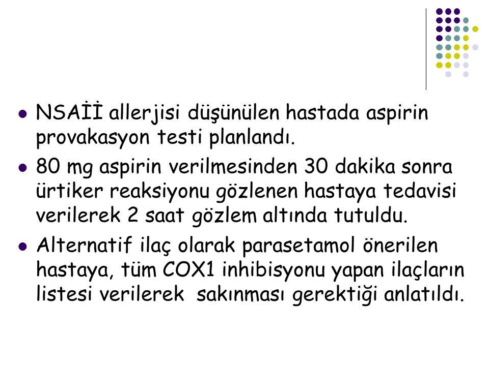 NSAİİ allerjisi düşünülen hastada aspirin provakasyon testi planlandı.