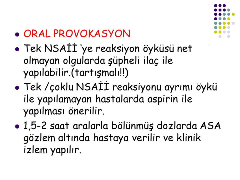 ORAL PROVOKASYON Tek NSAİİ 'ye reaksiyon öyküsü net olmayan olgularda şüpheli ilaç ile yapılabilir.(tartışmalı!!)