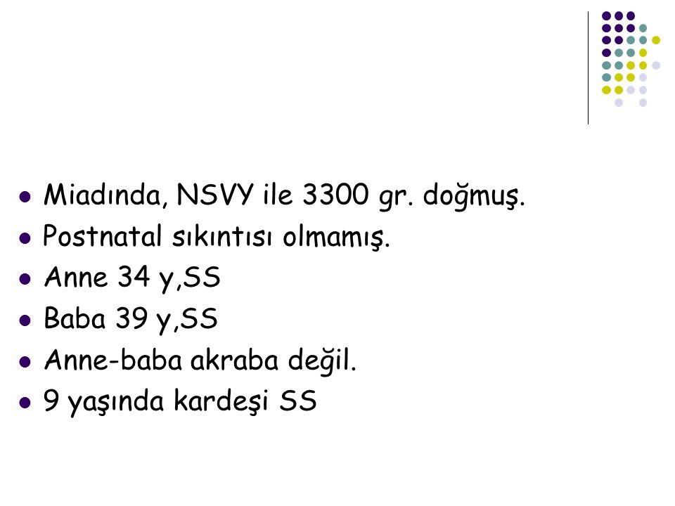 Miadında, NSVY ile 3300 gr. doğmuş.