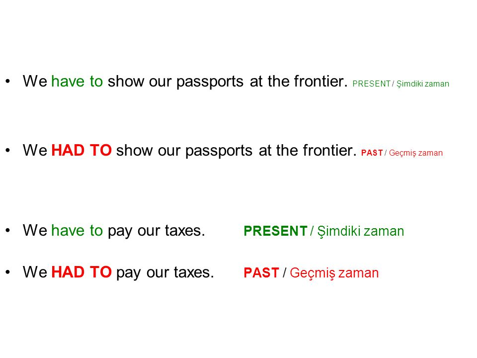 We have to show our passports at the frontier. PRESENT / Şimdiki zaman