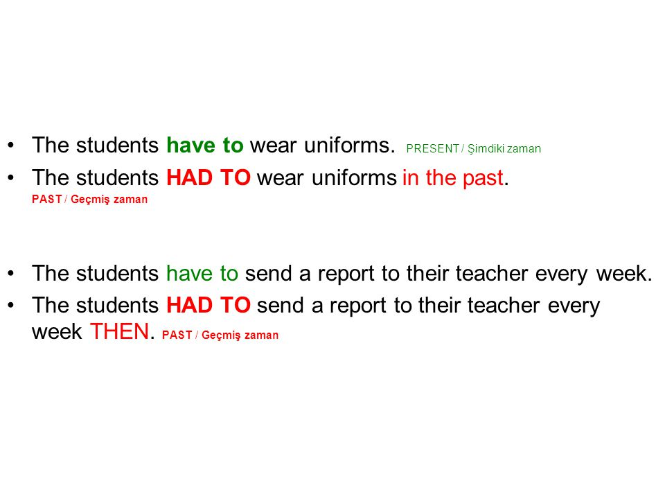 The students have to wear uniforms. PRESENT / Şimdiki zaman