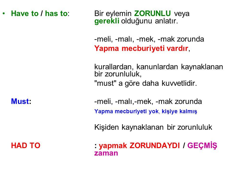 Have to / has to: Bir eylemin ZORUNLU veya gerekli olduğunu anlatır.