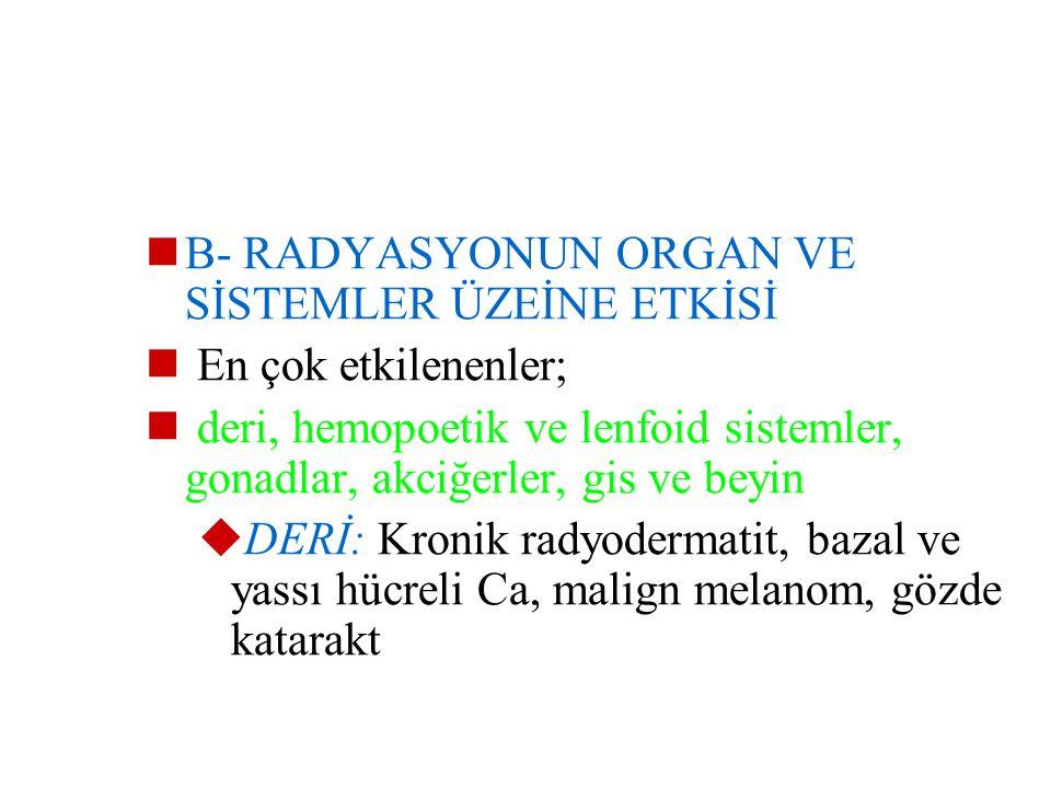 B- RADYASYONUN ORGAN VE SİSTEMLER ÜZEİNE ETKİSİ
