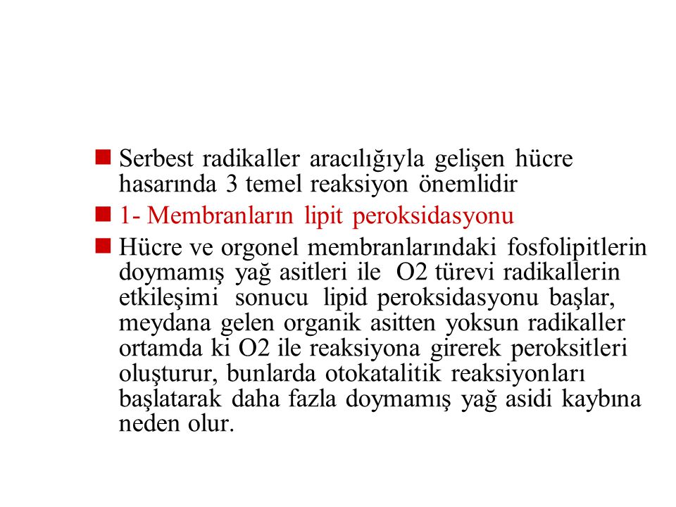 Serbest radikaller aracılığıyla gelişen hücre hasarında 3 temel reaksiyon önemlidir