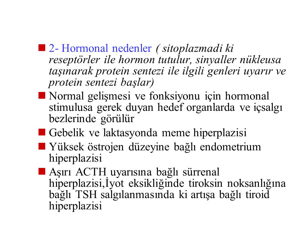 2- Hormonal nedenler ( sitoplazmadi ki reseptörler ile hormon tutulur, sinyaller nükleusa taşınarak protein sentezi ile ilgili genleri uyarır ve protein sentezi başlar)