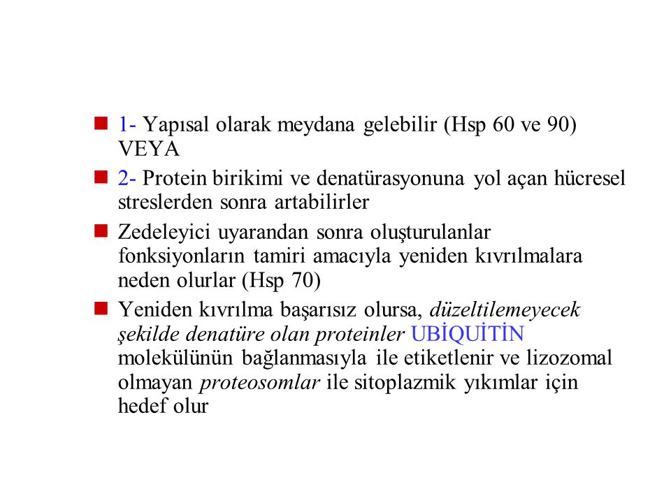 1- Yapısal olarak meydana gelebilir (Hsp 60 ve 90) VEYA