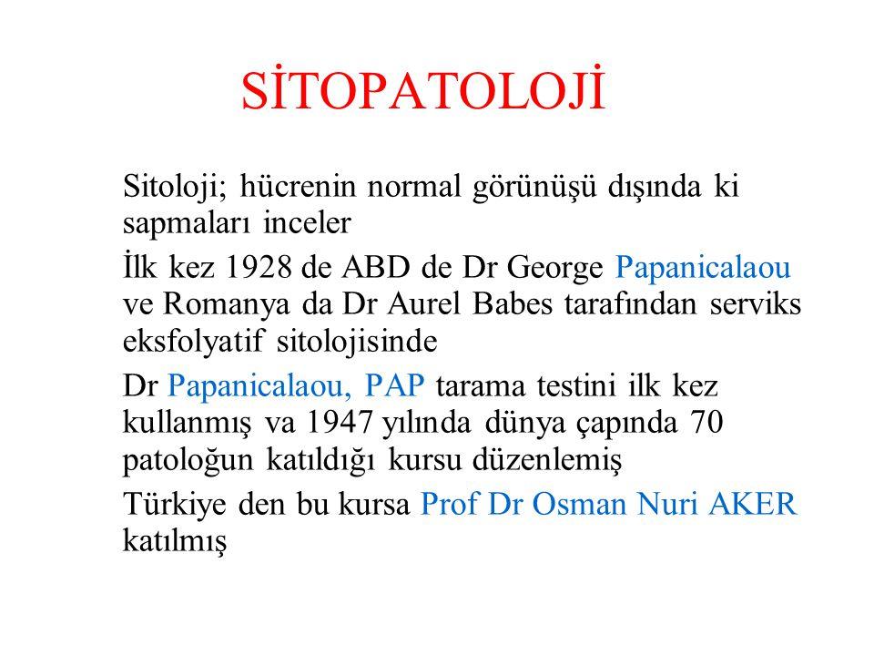 SİTOPATOLOJİ Sitoloji; hücrenin normal görünüşü dışında ki sapmaları inceler.