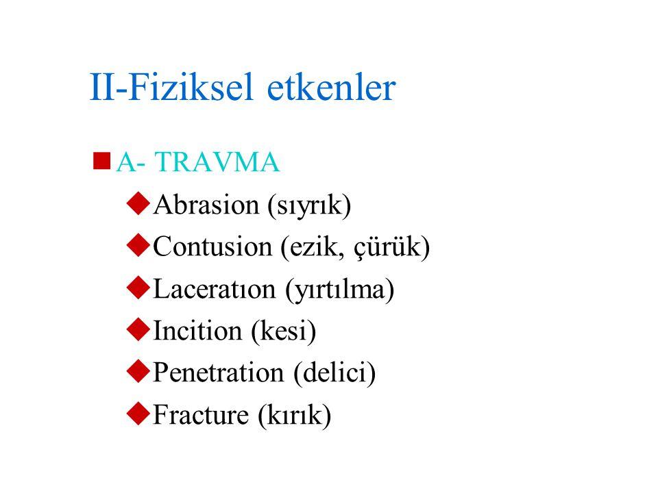II-Fiziksel etkenler A- TRAVMA Abrasion (sıyrık)