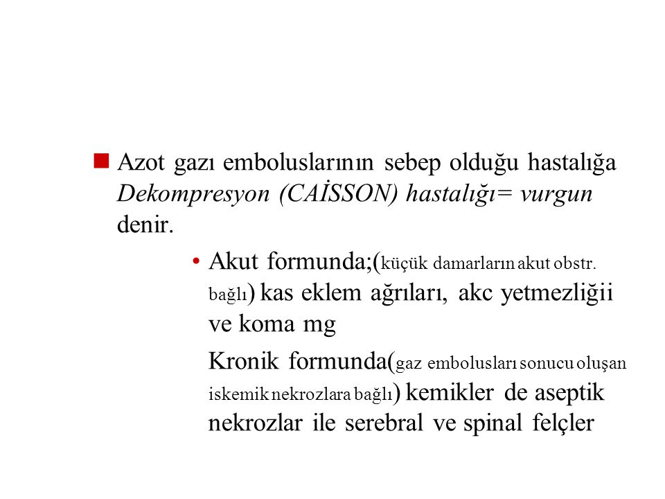 Azot gazı emboluslarının sebep olduğu hastalığa Dekompresyon (CAİSSON) hastalığı= vurgun denir.