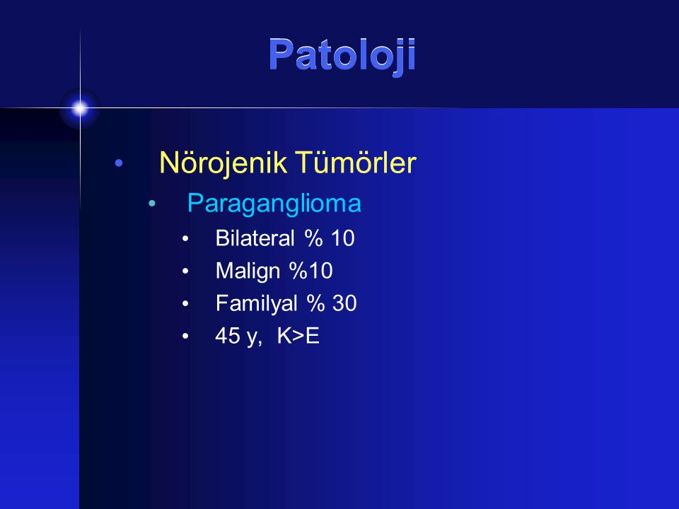 Patoloji Nörojenik Tümörler Paraganglioma Bilateral % 10 Malign %10