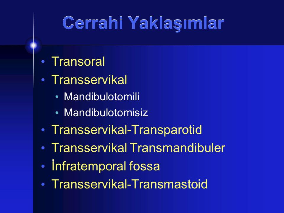 Cerrahi Yaklaşımlar Transoral Transservikal Transservikal-Transparotid