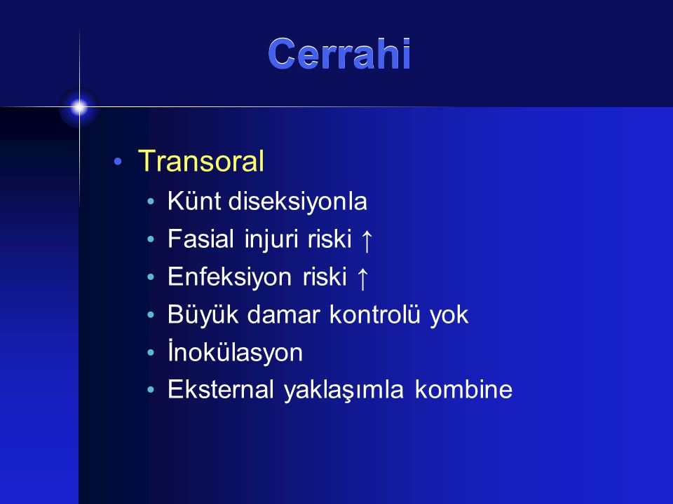 Cerrahi Transoral Künt diseksiyonla Fasial injuri riski ↑