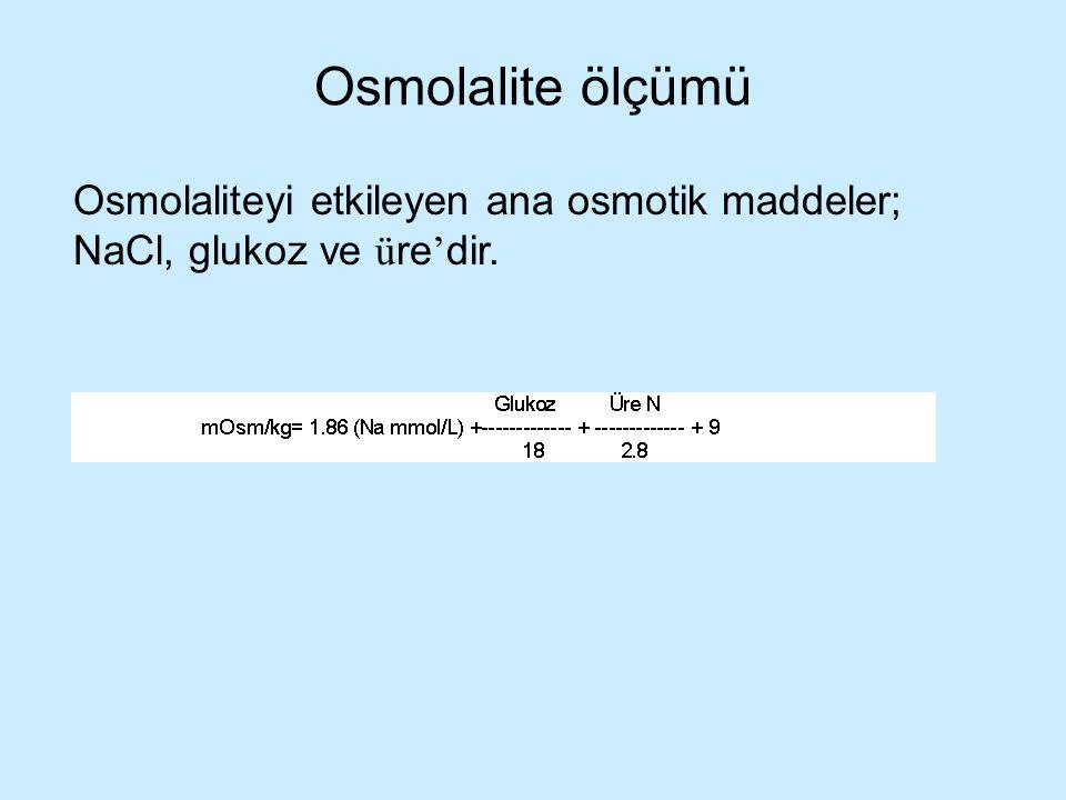 Osmolalite ölçümü Osmolaliteyi etkileyen ana osmotik maddeler; NaCl, glukoz ve üre'dir.
