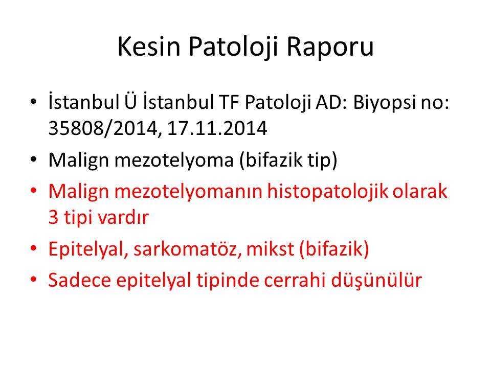 Kesin Patoloji Raporu İstanbul Ü İstanbul TF Patoloji AD: Biyopsi no: 35808/2014, 17.11.2014. Malign mezotelyoma (bifazik tip)
