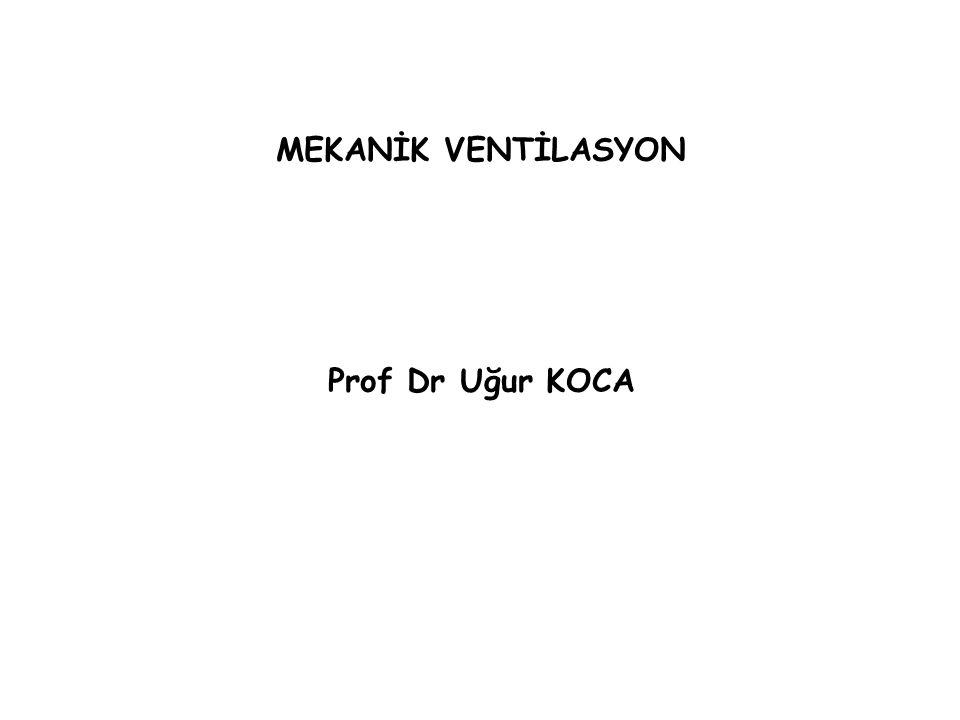 MEKANİK VENTİLASYON Prof Dr Uğur KOCA