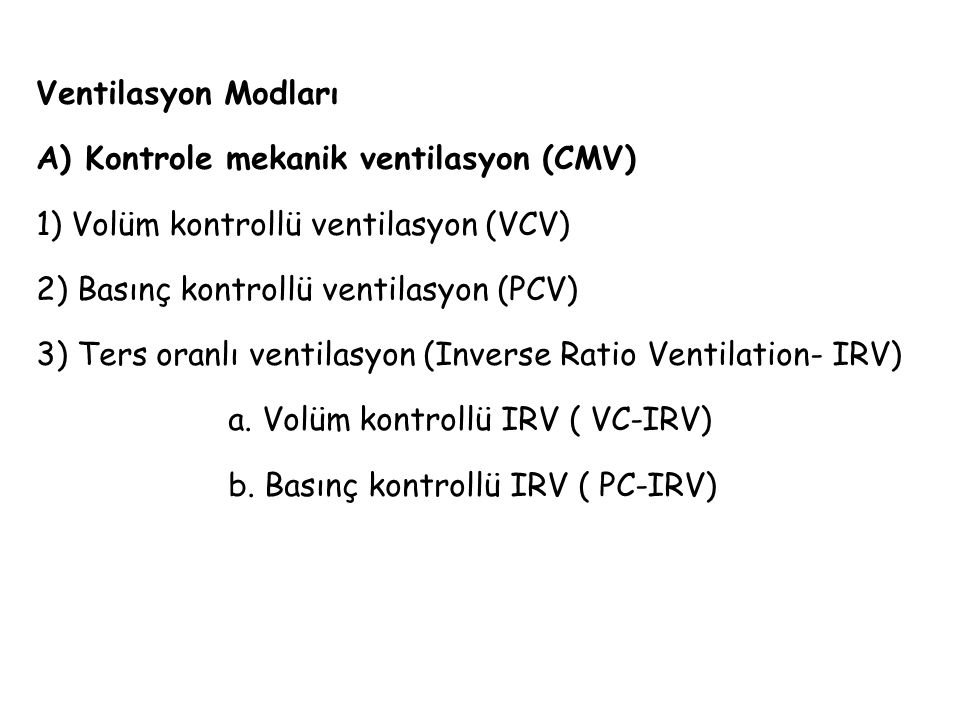 Ventilasyon Modları A) Kontrole mekanik ventilasyon (CMV) 1) Volüm kontrollü ventilasyon (VCV) 2) Basınç kontrollü ventilasyon (PCV)