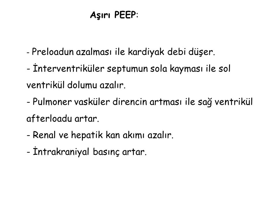 Aşırı PEEP: Preloadun azalması ile kardiyak debi düşer. İnterventriküler septumun sola kayması ile sol ventrikül dolumu azalır.
