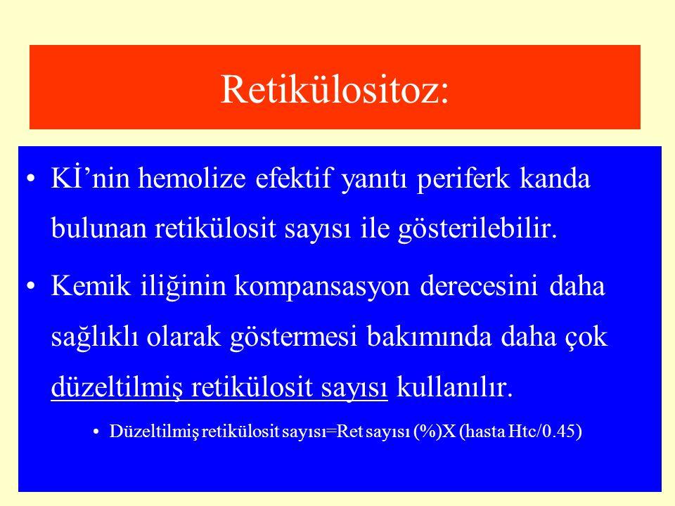 Retikülositoz: Kİ'nin hemolize efektif yanıtı periferk kanda bulunan retikülosit sayısı ile gösterilebilir.