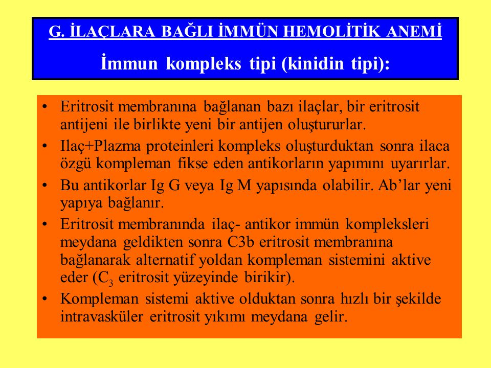 G. İLAÇLARA BAĞLI İMMÜN HEMOLİTİK ANEMİ İmmun kompleks tipi (kinidin tipi):