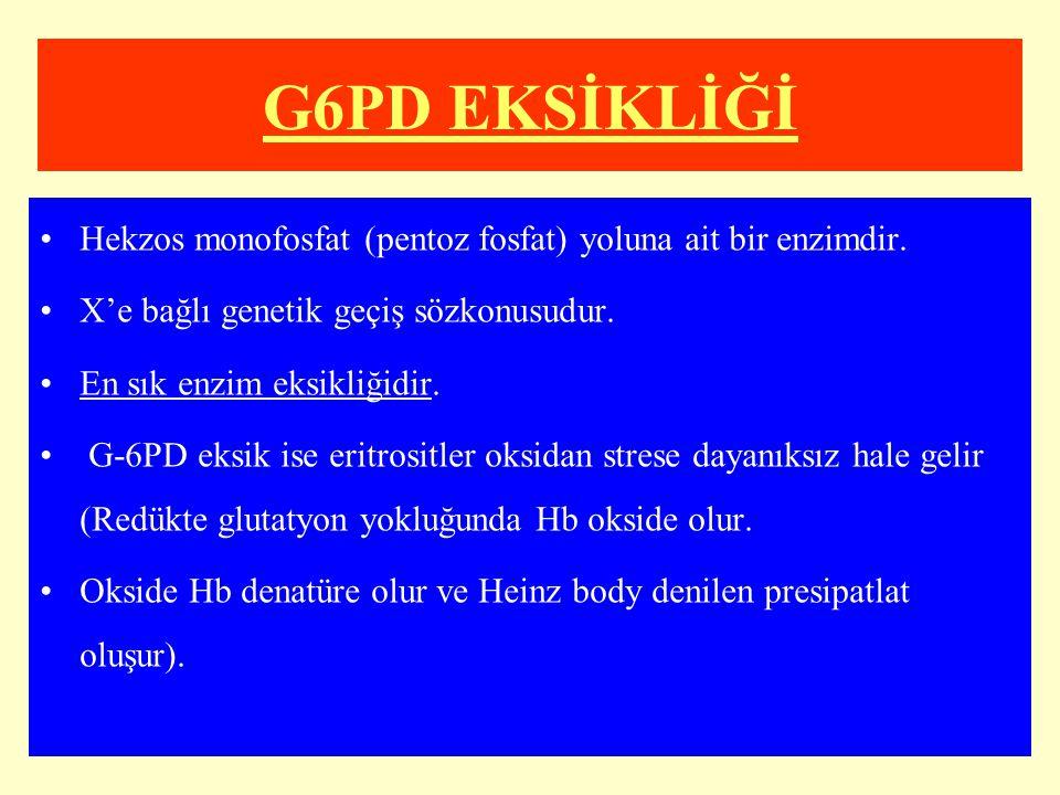 G6PD EKSİKLİĞİ Hekzos monofosfat (pentoz fosfat) yoluna ait bir enzimdir. X'e bağlı genetik geçiş sözkonusudur.