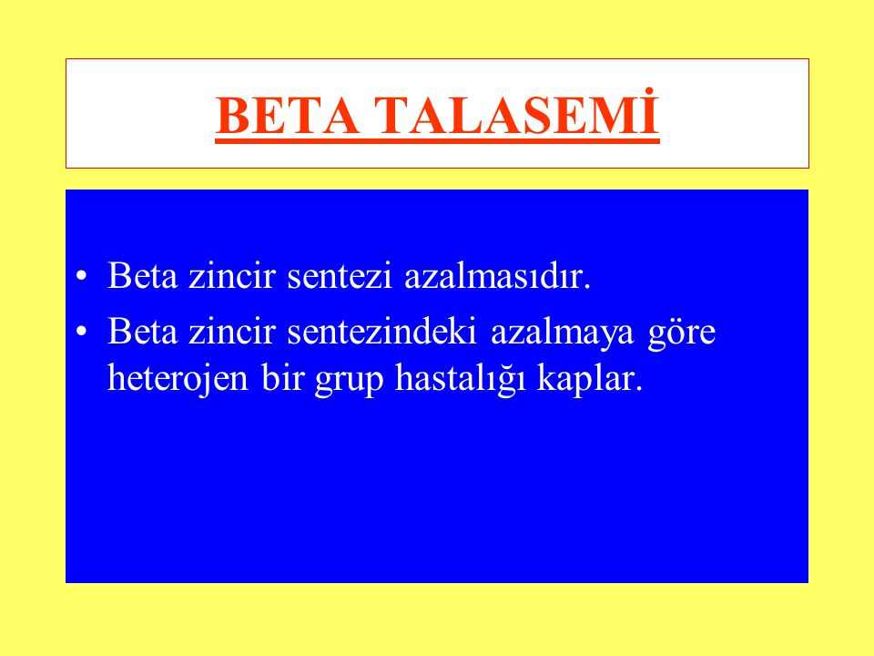 BETA TALASEMİ Beta zincir sentezi azalmasıdır.