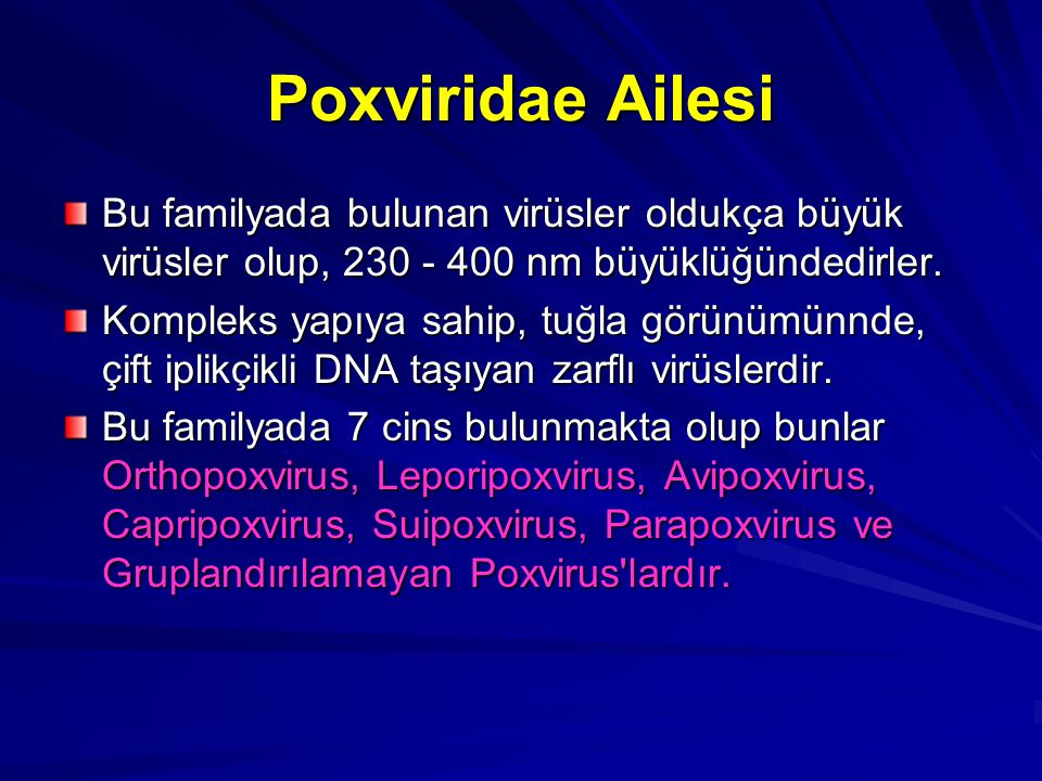 Poxviridae Ailesi Bu familyada bulunan virüsler oldukça büyük virüsler olup, 230 - 400 nm büyüklüğündedirler.