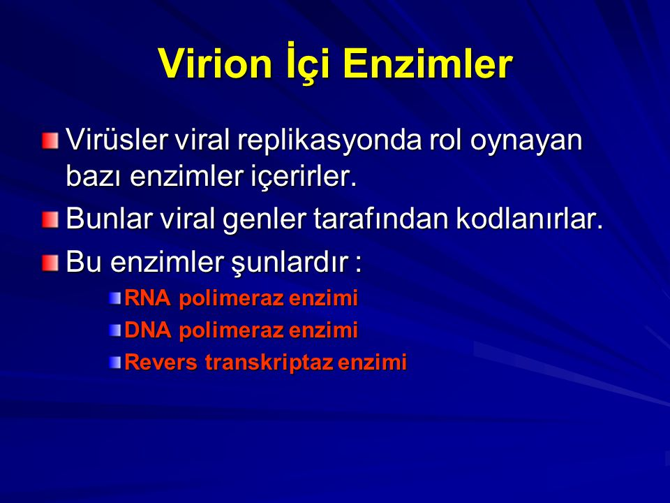 Virion İçi Enzimler Virüsler viral replikasyonda rol oynayan bazı enzimler içerirler. Bunlar viral genler tarafından kodlanırlar.