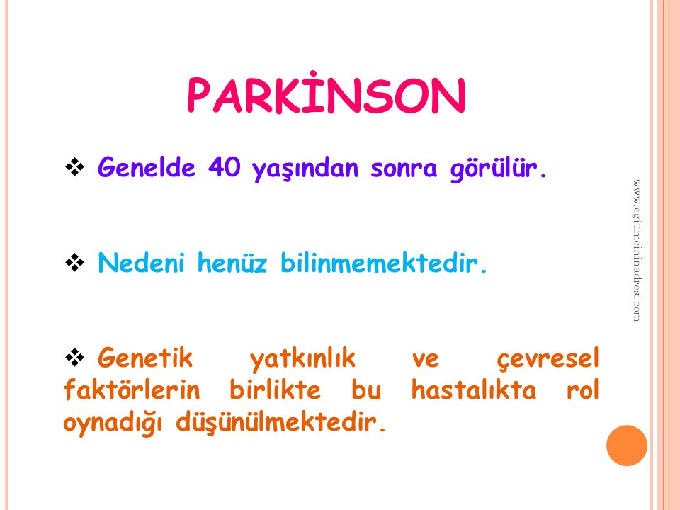 PARKİNSON Genelde 40 yaşından sonra görülür.